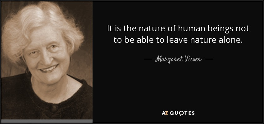 Margaret Visser Quote It Is The Nature Of Human Beings Not To Be