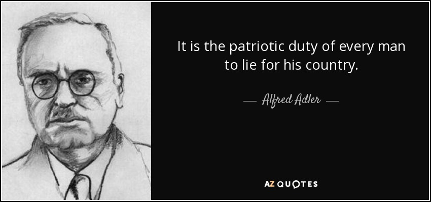 It is the patriotic duty of every man to lie for his country. - Alfred Adler