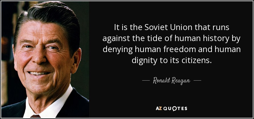 It is the Soviet Union that runs against the tide of human history by denying human freedom and human dignity to its citizens. - Ronald Reagan
