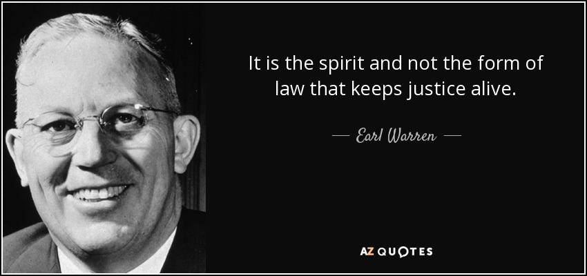 It is the spirit and not the form of law that keeps justice alive. - Earl Warren