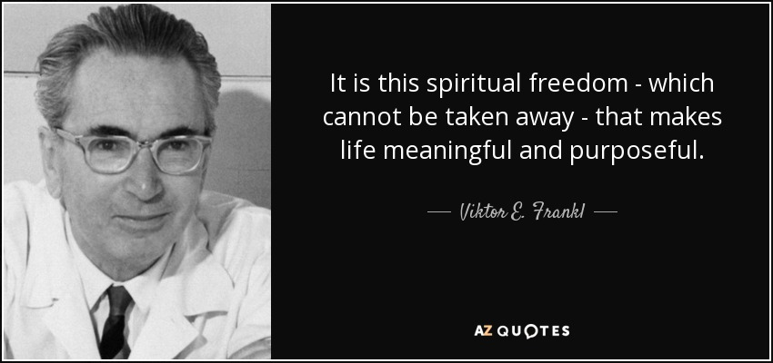It is this spiritual freedom - which cannot be taken away - that makes life meaningful and purposeful. - Viktor E. Frankl