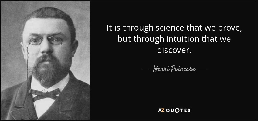 It is through science that we prove, but through intuition that we discover. - Henri Poincare