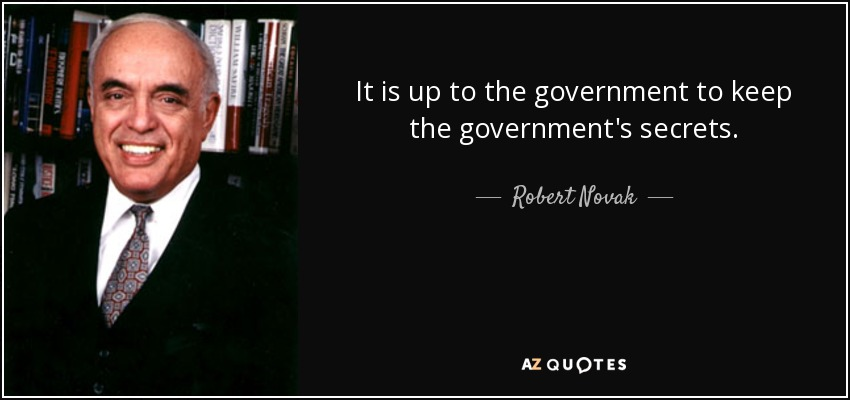 It is up to the government to keep the government's secrets. - Robert Novak