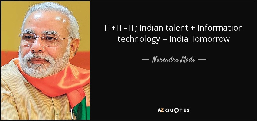 IT+IT=IT; Indian talent + Information technology = India Tomorrow - Narendra Modi