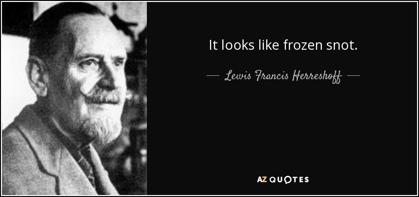 It looks like frozen snot. - Lewis Francis Herreshoff