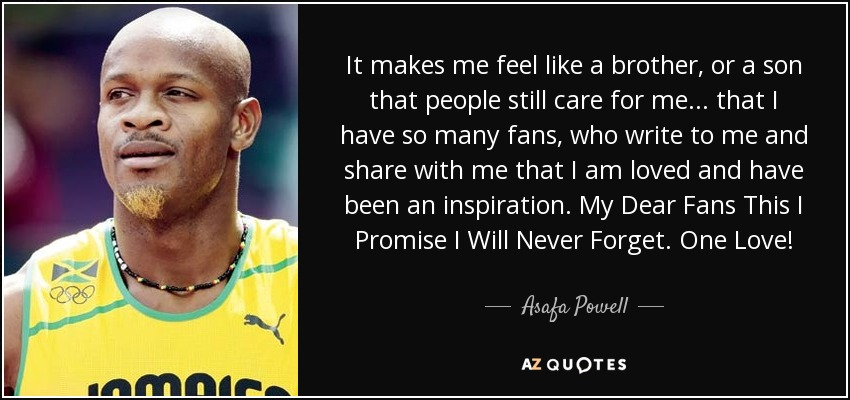 Asafa Powell Quote It Makes Me Feel Like A Brother Or A Son
