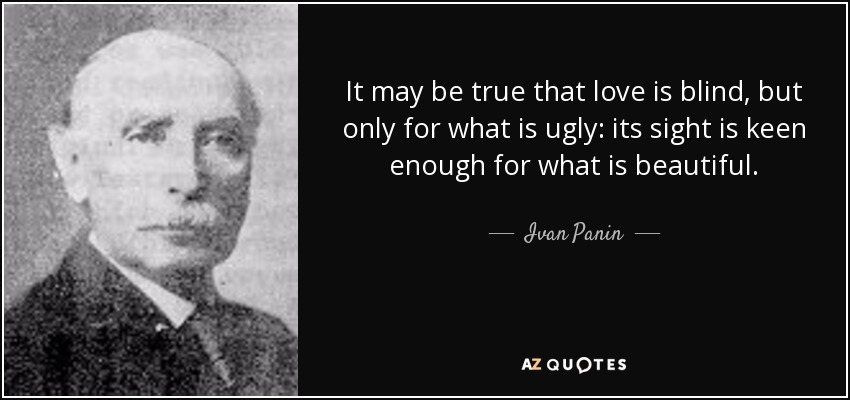 It May Be True That Love Is Blind, But Only For What Is Ugly: