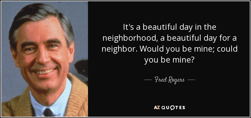 https://www.azquotes.com/picture-quotes/quote-it-s-a-beautiful-day-in-the-neighborhood-a-beautiful-day-for-a-neighbor-would-you-be-fred-rogers-127-50-40.jpg