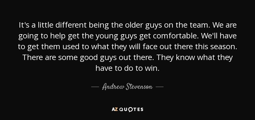 Andrew Stevenson Quote Its A Little Different Being The Older Guys