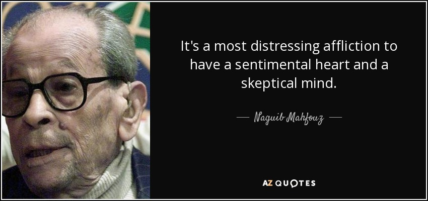It's a most distressing affliction to have a sentimental heart and a skeptical mind. - Naguib Mahfouz