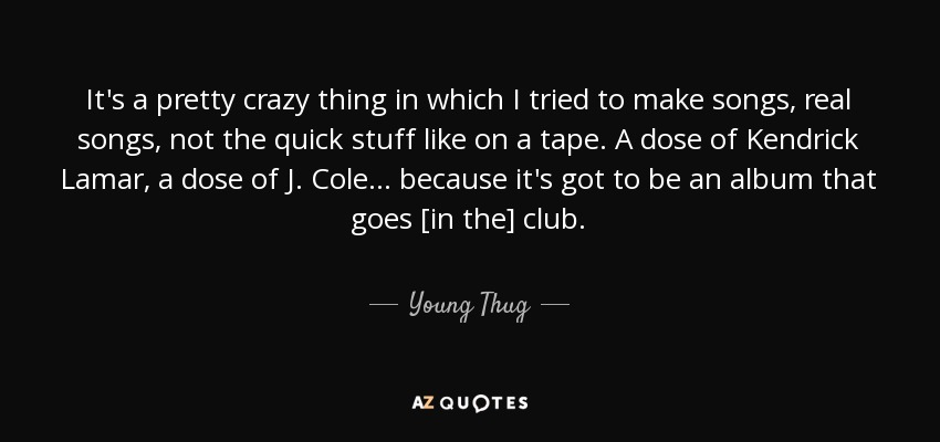 Young Thug Quote Its A Pretty Crazy Thing In Which I Tried To