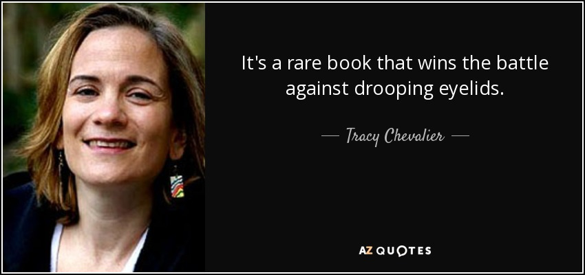 It's a rare book that wins the battle against drooping eyelids. - Tracy Chevalier