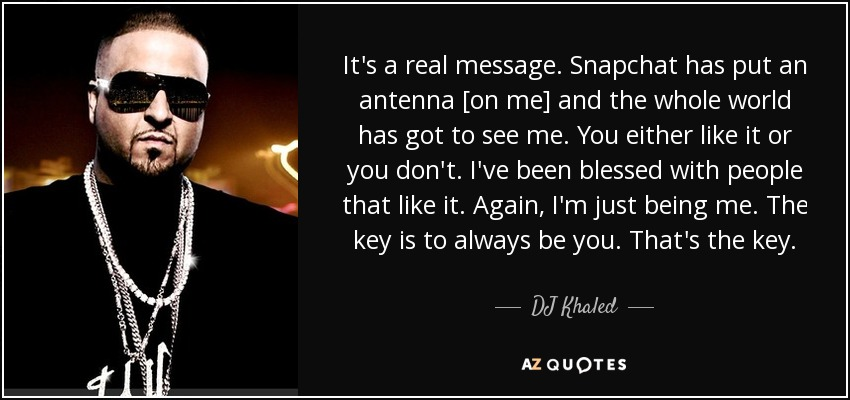 Dj Khaled Quote Its A Real Message Snapchat Has Put An Antenna On
