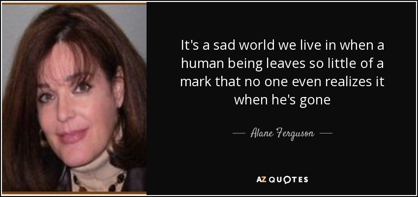 Alane Ferguson Quote Its A Sad World We Live In When A Human
