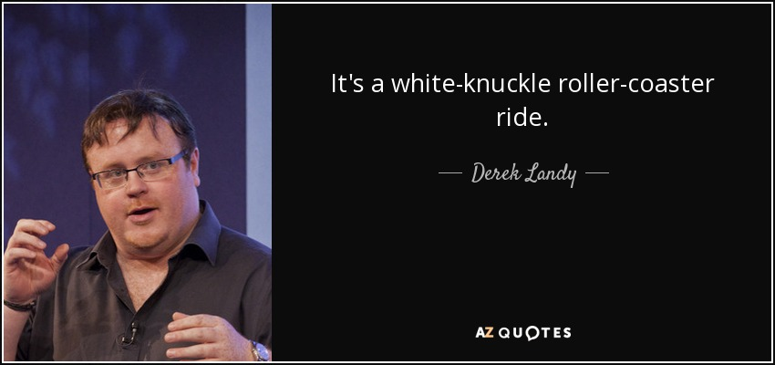 It's a white-knuckle roller-coaster ride. - Derek Landy