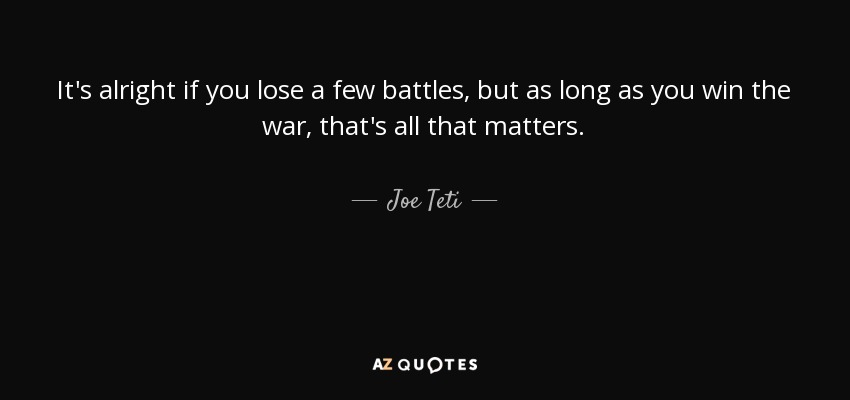 Joe Teti Quote Its Alright If You Lose A Few Battles But As
