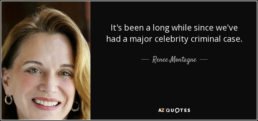 It's been a long while since we've had a major celebrity criminal case. - Renee Montagne