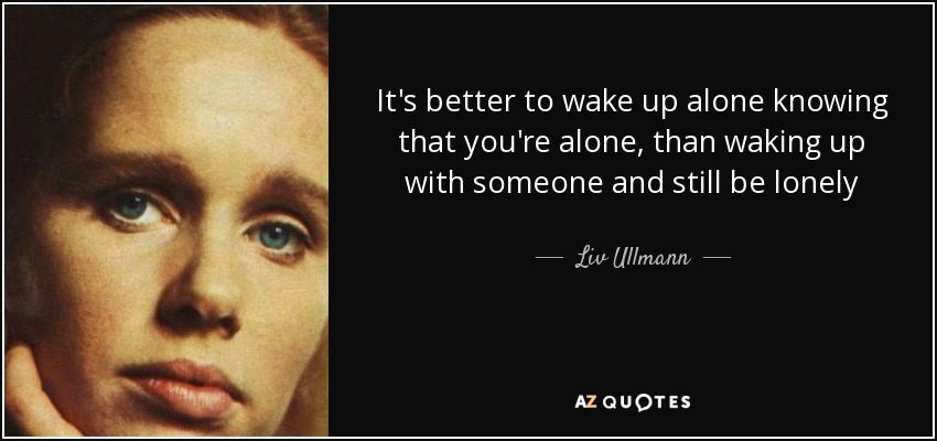 Liv Ullmann Quote Its Better To Wake Up Alone Knowing That Youre