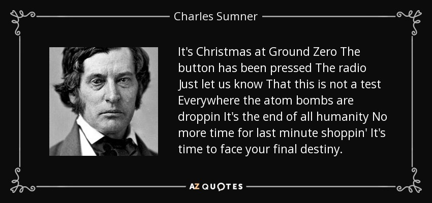 Charles Sumner quote: It's Christmas at Ground Zero The button has ...