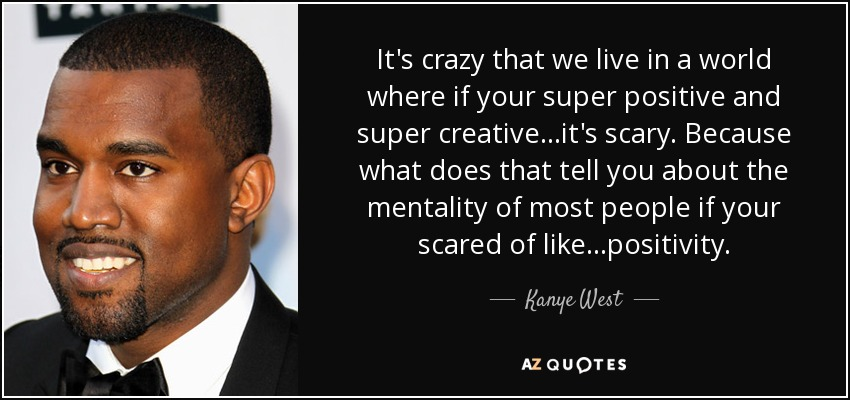 Kanye West Quote Its Crazy That We Live In A World Where