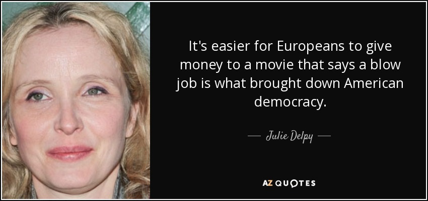 Julie Delpy Quote Its Easier For Europeans To Give Money To A Movie
