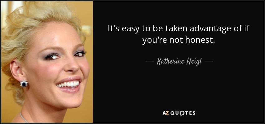 Katherine Heigl Quote Its Easy To Be Taken Advantage Of If Youre
