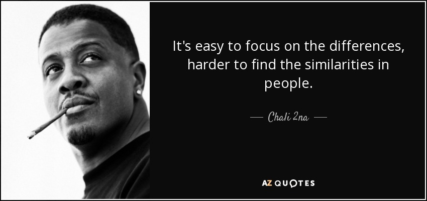 Chali 2na Quote Its Easy To Focus On The Differences Harder To