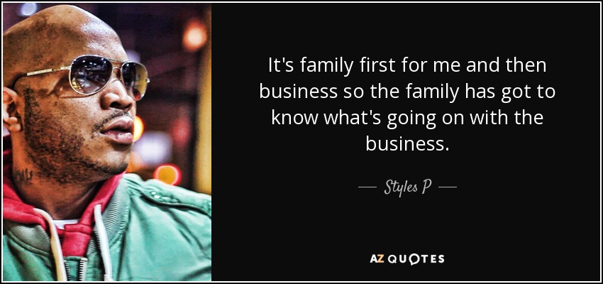 Styles P quote It\u0027s family first for me and then business
