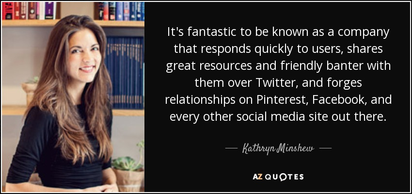 It's fantastic to be known as a company that responds quickly to users, shares great resources and friendly banter with them over Twitter, and forges relationships on Pinterest, Facebook, and every other social media site out there. - Kathryn Minshew