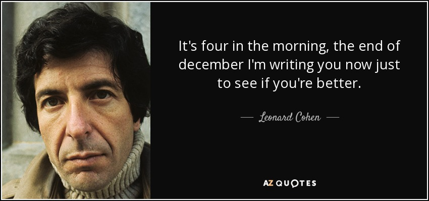 Leonard Cohen quote: It\'s four in the morning, the end of ...