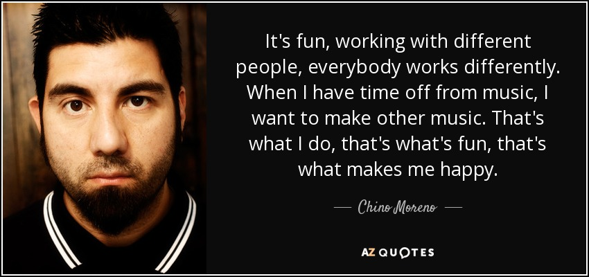 Top 7 Quotes By Chino Moreno A Z Quotes