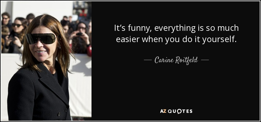 Carine roitfeld quote its funny everything is so much easier when its funny everything is so much easier when you do it yourself carine solutioingenieria Choice Image