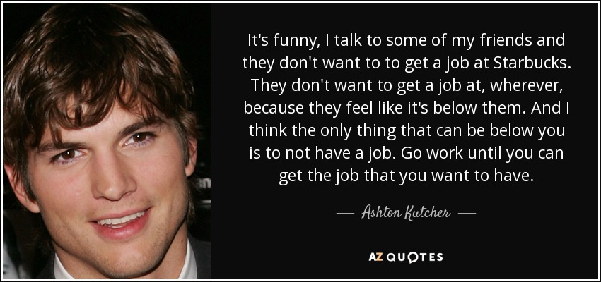 ashton kutcher quote it s funny i talk to some of my friends and