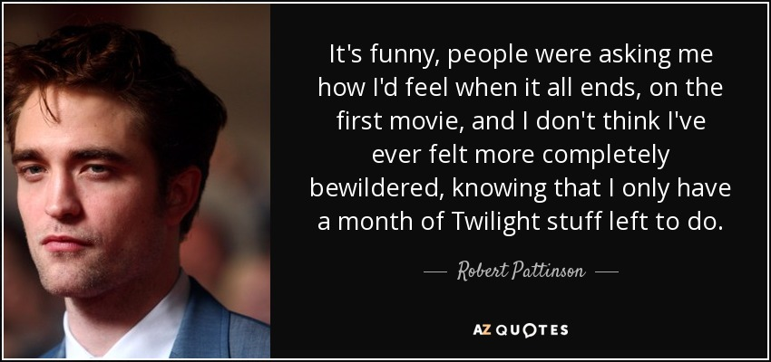 Robert Pattinson Quote Its Funny People Were Asking Me How Id