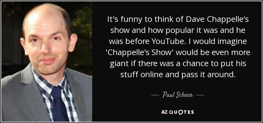 Paul Scheer quote: It\'s funny to think of Dave Chappelle\'s ...