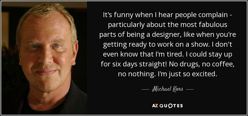Michael Kors Quote Its Funny When I Hear People Complain
