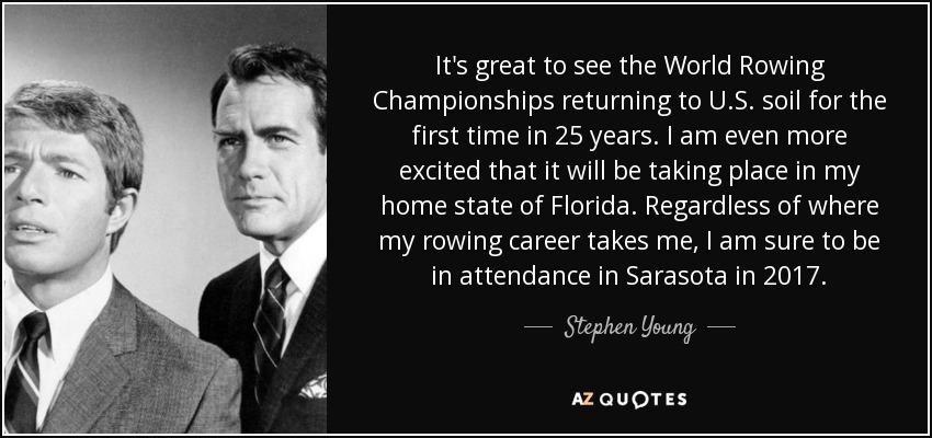 It's great to see the World Rowing Championships returning to U.S. soil for the first time in 25 years. I am even more excited that it will be taking place in my home state of Florida. Regardless of where my rowing career takes me, I am sure to be in attendance in Sarasota in 2017. - Stephen Young