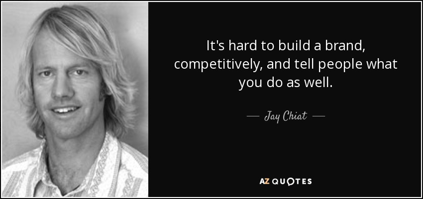 It's hard to build a brand, competitively, and tell people what you do as well. - Jay Chiat