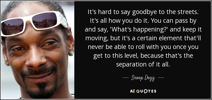 Snoop Dogg Quote Its Hard To Say Goodbye To The Streets Its All