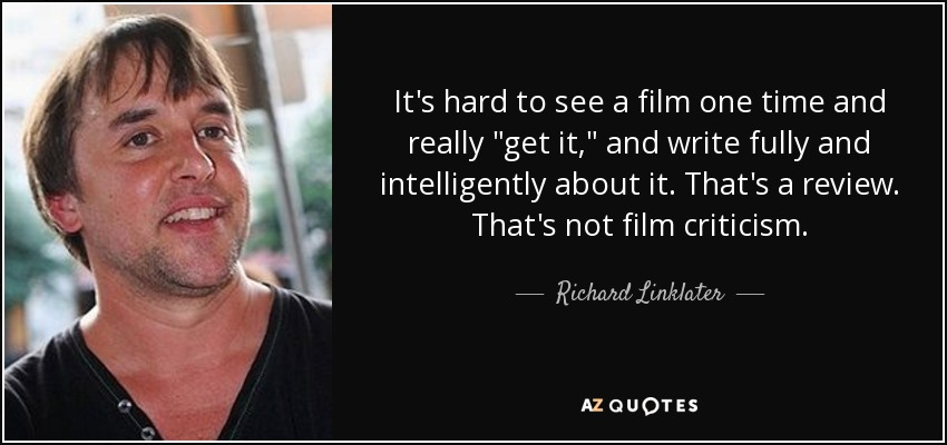 Richard Linklater Quote It S Hard To See A Film One Time And Really