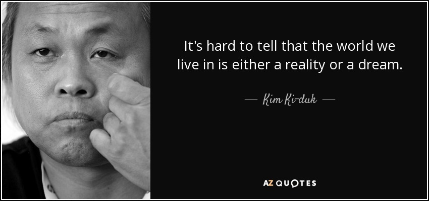 Kim Ki Duk Quote Its Hard To Tell That The World We Live In