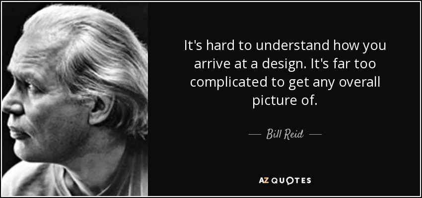 Bill Reid Quote Its Hard To Understand How You Arrive At A Design