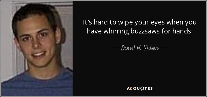 Top 25 Quotes By Daniel H Wilson Of 56 A Z Quotes