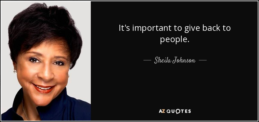 It's important to give back to people. - Sheila Johnson