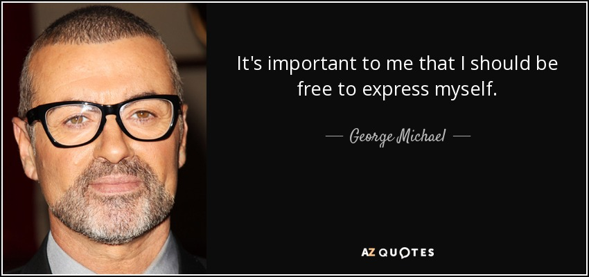 It's important to me that I should be free to express myself. - George Michael