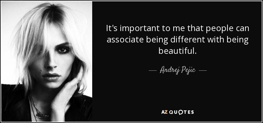 It's important to me that people can associate being different with being beautiful. - Andrej Pejic
