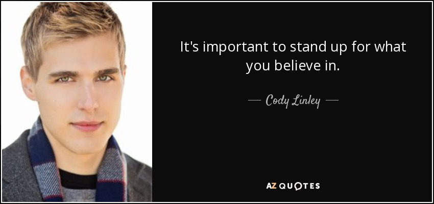 It's important to stand up for what you believe in. - Cody Linley