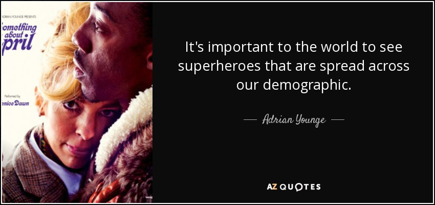 It's important to the world to see superheroes that are spread across our demographic. - Adrian Younge