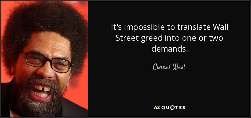 It's impossible to translate Wall Street greed into one or two demands. - Cornel West