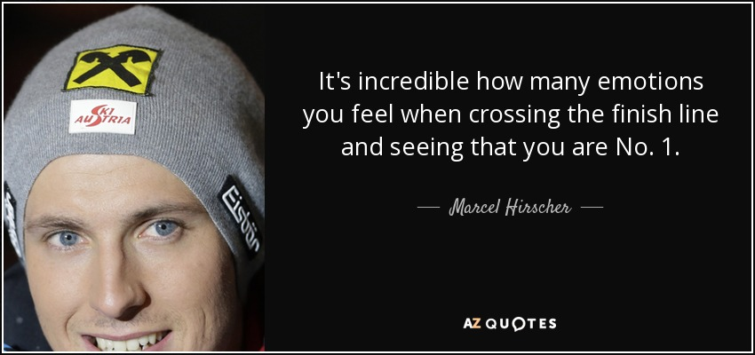 It's incredible how many emotions you feel when crossing the finish line and seeing that you are No. 1. - Marcel Hirscher